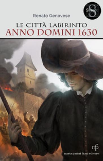 Le città labirinto. Anno domini 1630 - Renato Genovese | Rochesterscifianimecon.com