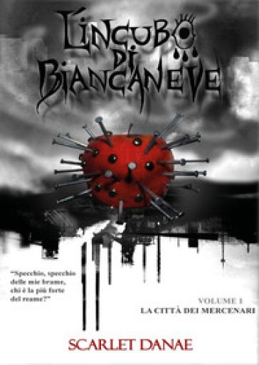 La città dei mercenari. L'incubo di Biancaneve - Scarlet Danae |