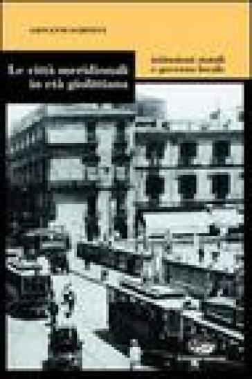 Le città meridionali in età giolittiana. Istituzioni statali e governo locale - Giovanni Schininà | Kritjur.org