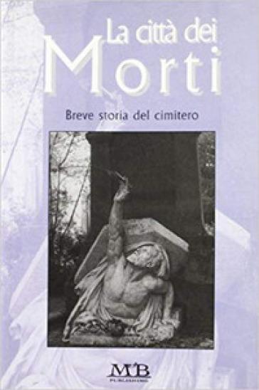 La città dei morti. Breve storia del cimitero