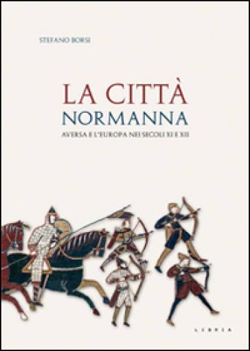 La città normanna. Aversa e l'Europa nei secoli XI e XII - Stefano Borsi   Kritjur.org
