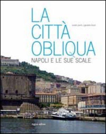 La città obliqua. Napoli e le sue scale - Cesare Purini  