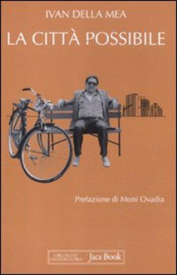 La città possibile. Interventi su «L'Unità», 1988-1993 - Ivan Della Mea |