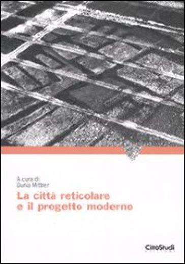 La città reticolare e il progetto moderno - Dunia Mittner | Rochesterscifianimecon.com