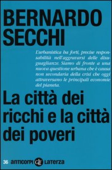 La città dei ricchi e la città dei poveri - Bernardo Secchi |