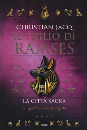La città sacra. Il figlio di Ramses - Christian Jacq  