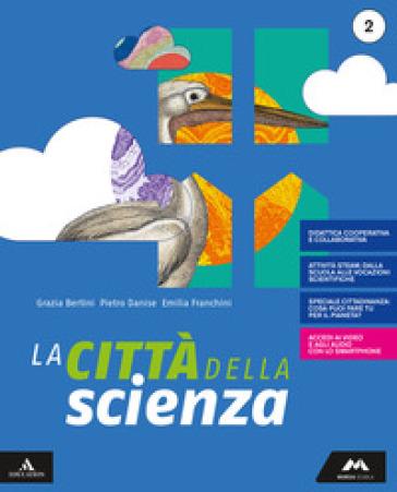 La città della scienza. Per la Scuola media. Con e-book. Con espansione online. 2. - MARIA GRAZIA BERTINI | Jonathanterrington.com
