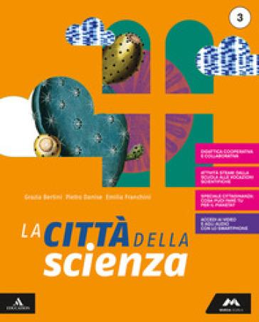 La città della scienza. Per la Scuola media. Con e-book. Con espansione online. 3. - Pietro Danise | Rochesterscifianimecon.com
