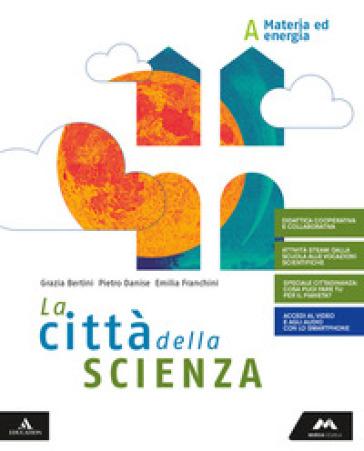 La città della scienza. Per la Scuola media. Con e-book. Con espansione online. Con DVD-ROM. A-B-C-D. - MARIA GRAZIA BERTINI |