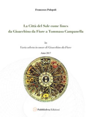 La città del sole come limes. Da Gioacchino da Fiore a Tommaso Campanella - Francesco Polopoli |