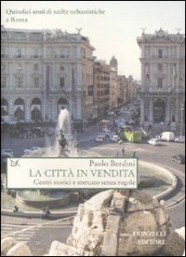 La città in vendita. Centri storici e mercato senza regole - Paolo Berdini   Rochesterscifianimecon.com