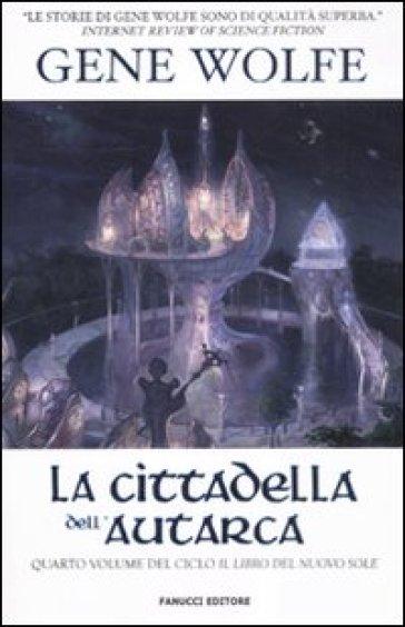 La cittadella dell'autarca. Il Libro del Nuovo Sole. 4. - Gene Wolfe | Rochesterscifianimecon.com