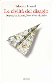 Le civiltà del disagio. Dispacci da Lahore, New York e Londra
