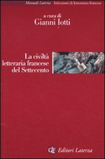 La civiltà letteraria francese del Settecento - Gianni Iotti |