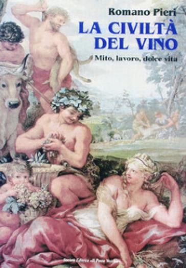 La civiltà del vino. Mito, lavoro, dolce vita - Romano Pieri   Jonathanterrington.com