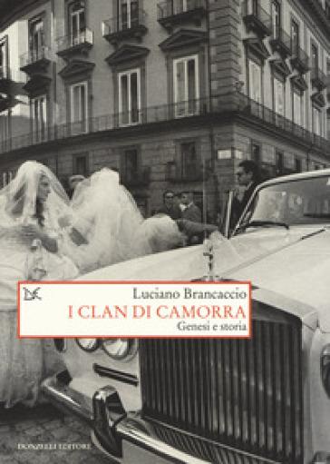I clan di camorra. Genesi e storia - Luciano Brancaccio | Jonathanterrington.com