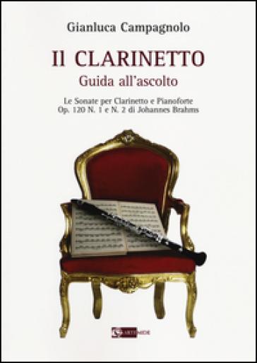 Il clarinetto. Guida all'ascolto. Le sonate per clarinetto e pianoforte. Op. 120 n. 1 e n. 2 di Johannes Brahms - GIANLUCA CAMPAGNOLO   Jonathanterrington.com