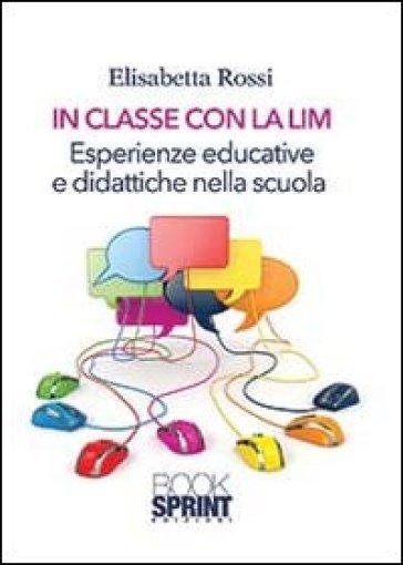 In classe con la LIM. Esperienze educative e didattiche nella scuola - Elisabetta Rossi | Jonathanterrington.com