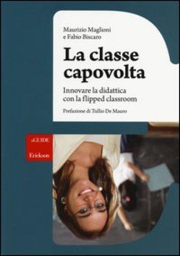 La classe capovolta. Innovare la didattica con il flipped classroom - Maurizio Maglioni pdf epub