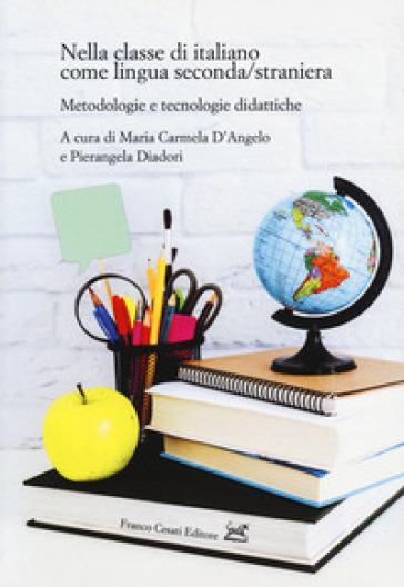 Nella classe di italiano come lingua seconda/straniera. Metodologie e tecnologie didattiche - M. C. D'Angelo |