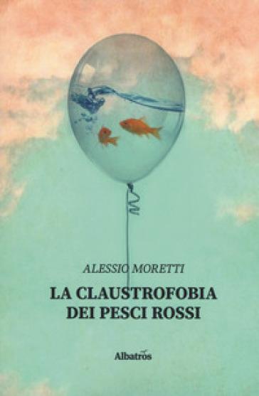 La claustrofobia dei pesci rossi - Alessio Moretti  