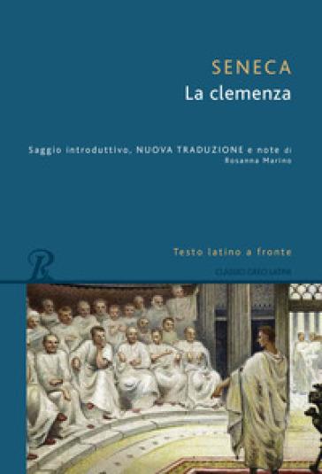 La clemenza. Testo latino a fronte - Lucio Anneo Seneca  
