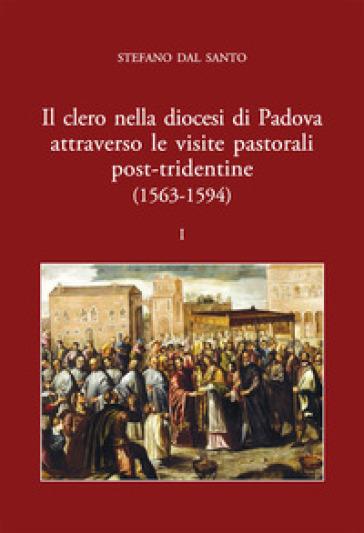 Il clero nella diocesi di Padova attraverso le visite pastorali post-tridentine (1563-1594) - Stefano Dal Santo |