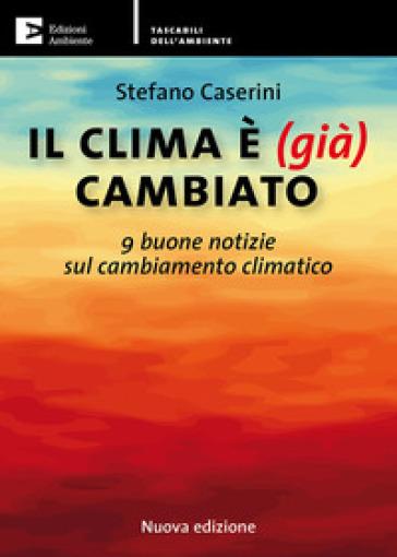 Il clima è (già) cambiato. 9 buone notizie sul cambiamento climatico - Stefano Caserini pdf epub