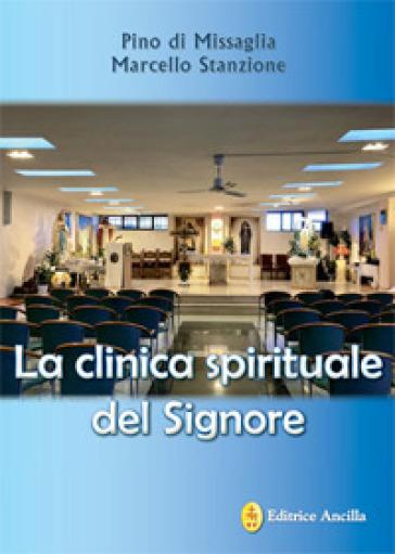 La clinica spirituale del Signore. Ediz. illustrata - Marcello Stanzione | Kritjur.org
