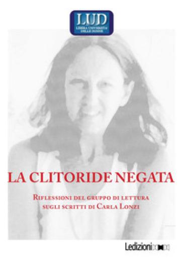 La clitoride negata. Riflessioni del gruppo di lettura sugli scritti di Carla Lonzi