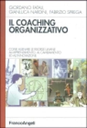 Il coaching organizzativo. Come allenare le risorse umane all'apprendimento, al cambiamento ed all'innovazione - Giordano Fatali |