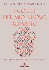 I cocci del mio nuovo alfabeto. Parole tra archeologia e letteratura - Filomena Lombardo