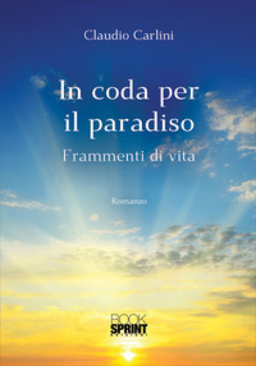 In coda per il paradiso. Frammenti di vita - Claudio Carlini |