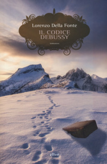 Il codice Debussy. Storia di una resistenza montana, e della musica che l'ha accompagnata - Lorenzo Della Fonte   Thecosgala.com