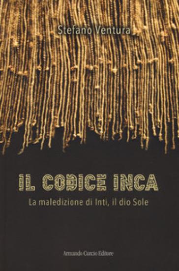 Il codice Inca. La maledizione di Inti, il dio Sole - Stefano Ventura |