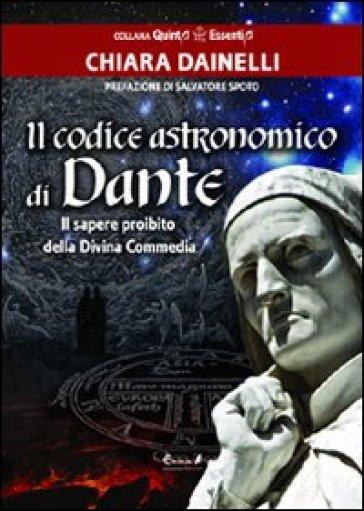 Il codice astronomico di Dante. Il sapere proibito della Divina Commedia - Chiara Dainelli |