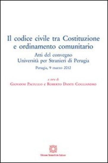 Il codice civile tra Costituzione e ordinamento comunitario - G. Paciullo  