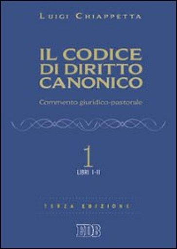 Il codice di diritto canonico. Commento giuridico-pastorale. 1: Libri I-II - Luigi Chiappetta |