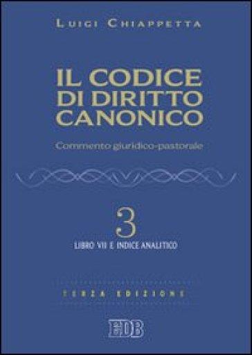 Il codice di diritto canonico. Commento giuridico-pastorale. 3: Libro VII e Indice analitico - Luigi Chiappetta |
