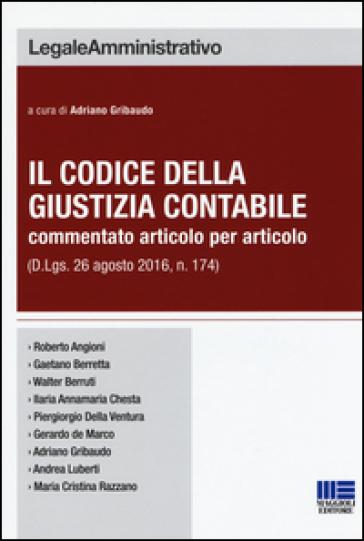 Il codice della giustizia contabile commentato articolo per articolo (D. Lgs. 26 agosto 2016, n. 174) - A. Gribaudo |