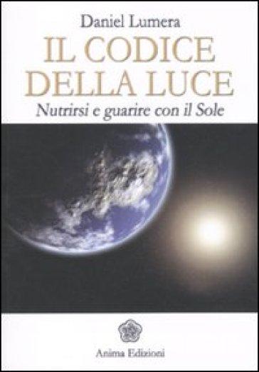 Il codice della luce. Nutrirsi e guarire con il sole - Daniel Lumera | Jonathanterrington.com