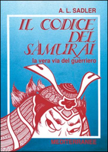Il codice del samurai. La vera via del guerriero - A. L. Sadler   Rochesterscifianimecon.com