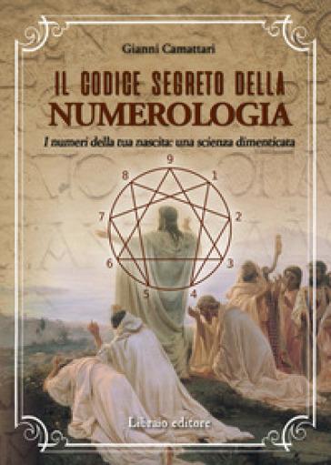 Il codice segreto della numerologia. I numeri della tua nascita: una scienza dimenticata - Gianni Camattari | Thecosgala.com