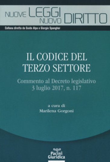 Il codice del terzo settore. Commento al Decreto legislativo 3 luglio 2017, n. 117 - M. Gorgoni |