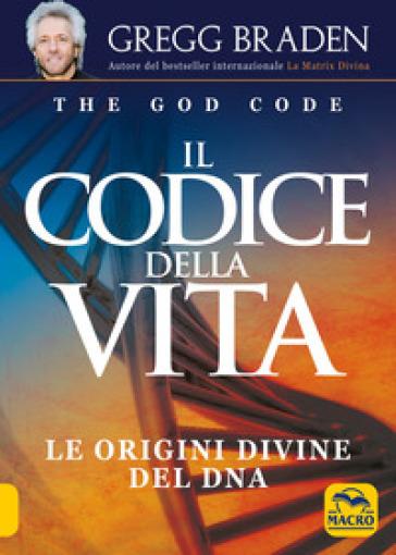 Il codice della vita. Le origini divine del DNA - Gregg Braden | Jonathanterrington.com