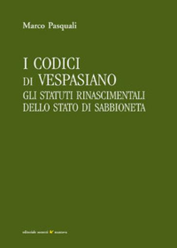 I codici di Vespasiano. Gli statuti rinascimentali dello stato di Sabbioneta - Marco Pasquali |