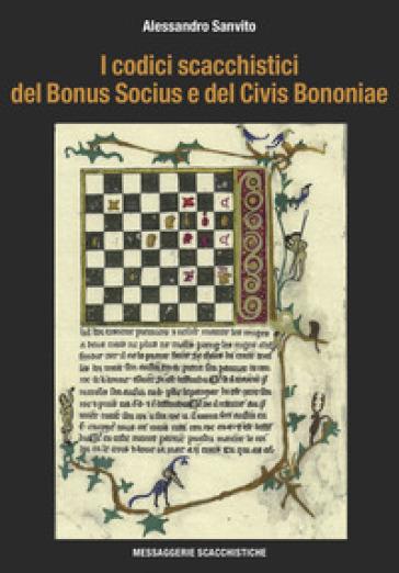 I codici scacchistici del Bonus Socius e del Civis Bononiae - Alessandro Sanvito pdf epub