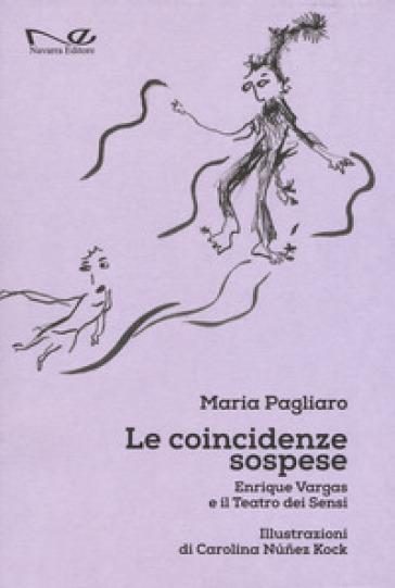 Le coincidenze sospese. Enrique Vargas e il teatro dei sensi - Maria Pagliaro   Rochesterscifianimecon.com