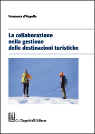La collaborazione nella gestione delle destinazioni turistiche - Francesca D'Angella |