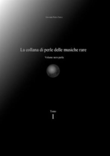 La collana di perle delle musiche rare. Volume nero perla. 1. - Giovanni Pietro Tarca | Rochesterscifianimecon.com